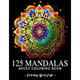 125 Mandalas: An Adult Coloring Book Featuring 125 of the World's Most Beautiful Mandalas for Stress Relief and Relaxation (M