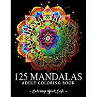 125 Mandalas: An Adult Coloring Book Featuring 125 of the World's Most Beautiful Mandalas for Stress Relief and…