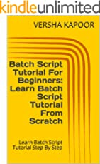 Batch Script Tutorial For Beginners: Learn Batch Script Tutorial From Scratch: Learn Batch Script Tutorial Step By Step (English Edition)