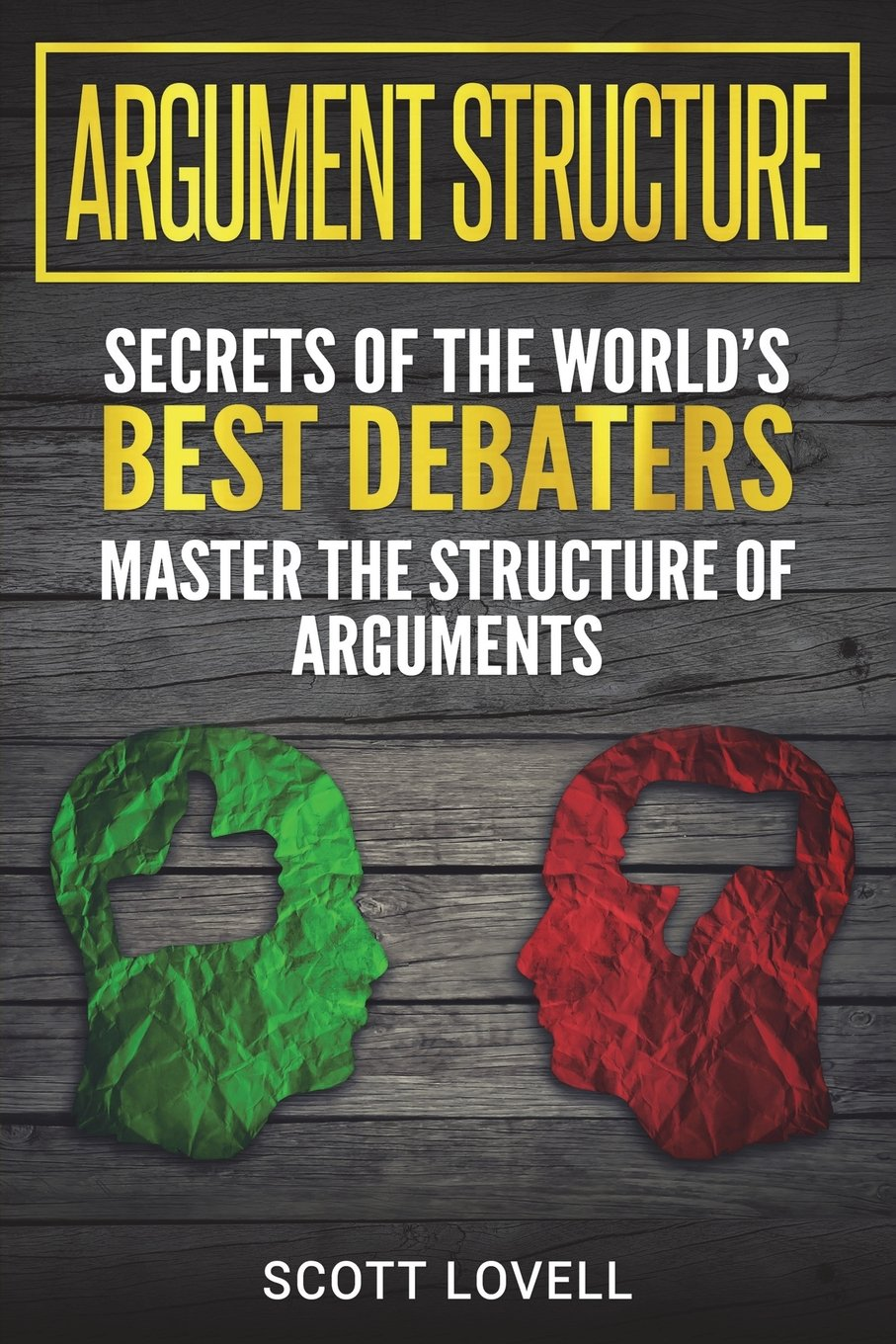 Argument Structure: Secrets of the World's Best Debaters - Master the  Structure of Arguments: Scott Lovell: 9781723485442: Amazon.com: Books