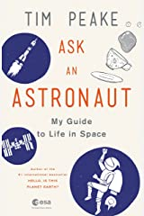 Ask an Astronaut: My Guide to Life in Space Kindle Edition