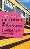 A Joosr Guide to... The Energy Bus by Jon Gordon: 10 Rules to Fuel Your Life, Work, and Team with Positive Energy