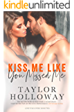 Kiss Me Like You Missed Me: A Second Chance Romance