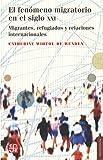 El fenómeno migratorio en el siglo XXI. Migrantes, refugiados y relaciones internacionales (Sociología)