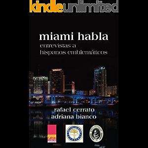 Miami habla: Entrevistas a hispanos emblemáticos (Spanish Edition)