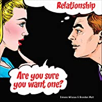 Relationship.: Are You Sure You Want One?