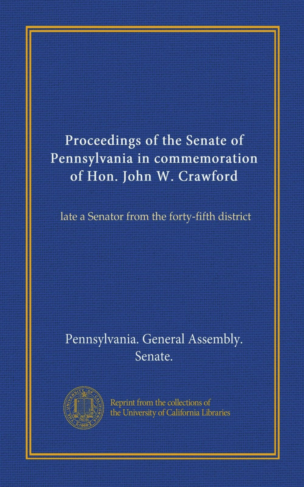 Proceedings of the Senate of Pennsylvania in commemoration of Hon. John W. Crawford: late a Senator from the forty-fifth district pdf epub