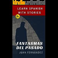 Learn Spanish With Stories (B1): Fantasmas del Pasado - Spanish Intermediate (Spanish Edition)