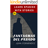 Learn Spanish With Stories (B1): Fantasmas del Pasado - Spanish Intermediate (Spanish Edition) book cover