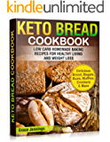 Keto Bread Cookbook: Low Carb Homemade Baking Recipes for Healthy Living and Weight Loss (ketogenic diet kindle books, what is the keto diet, ketogenic ... recipes kindle) (Keto Bread Book Book 1)