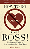 How To Do No Contact Like A Boss!: The Essential Guide to Detaching from Love That Hurts (English Edition)