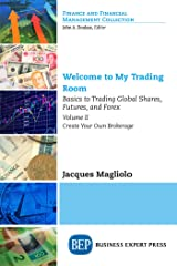 Welcome to My Trading Room, Volume II: Basics to Trading Global Shares, Futures, and Forex: Create Your Own Brokerage Kindle Edition