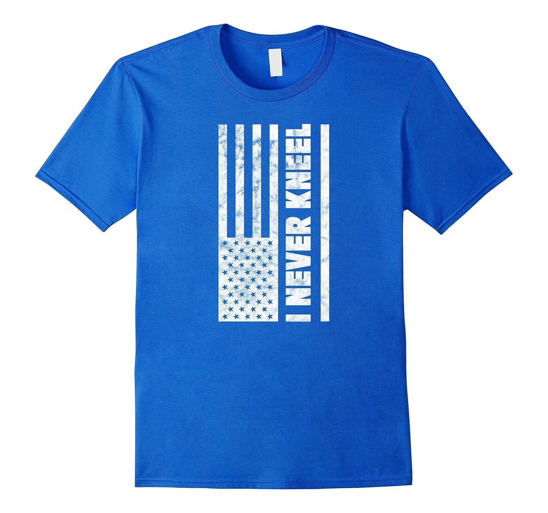 I Never Kneel USA Flag T Shirt - United States Proud-TJ