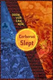 Cerberus Slept