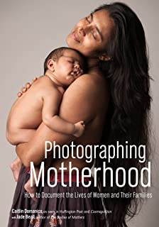 Photographing Motherhood: How to Document the Lives of Women and Their Families