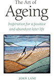 The Art of Ageing: Inspiration for a Positive and Abundant Later Life