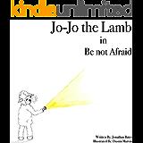 Be Not Afraid (Jo-Jo the Lamb Book 3)