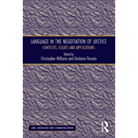 Language in the Negotiation of Justice: Contexts, Issues and Applications (Law, Language and Communication) (English Edition)