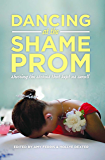 Dancing at the Shame Prom: Sharing the Stories That Kept Us Small
