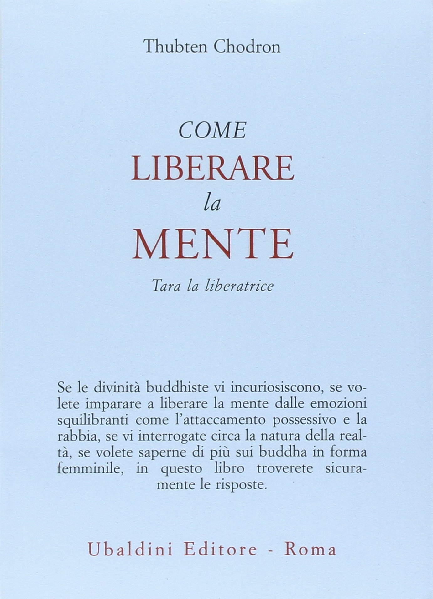 Come liberare la mente. Tara la liberatrice Copertina flessibile – 27 lug 2006 Thubten Chodron L. Baglioni Astrolabio Ubaldini 883401491X