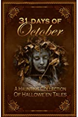 31 Days of October: A Haunting Collection of Hallowe'en Tales Kindle Edition