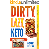 DIRTY, LAZY, KETO Fast Food Guide: 10 Carbs or Less: Ketogenic Diet, Low Carb Choices for Beginners - Wanting Weight Loss Without Owning An Instant Pot or Keto Cookbook!