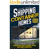 SHIPPING CONTAINER HOMES: The Complete Step-by-Step Guide for Beginners to Building Your Homemade Eco-Friendly Home, Includin