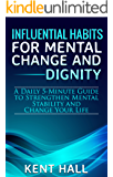 Influential Habits for Mental Change and Dignity: A Daily 5-Minute Guide to Strengthen Mental Stability and Change Your Life
