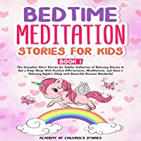 Bedtime Meditation Stories for Kids: Book 1: The Complete Short Stories for Toddler Collection of Relaxing Stories to…