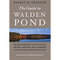 The Guide to Walden Pond: An Exploration of the History, Nature, Landscape, and Literature of One of America's Most…
