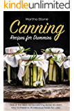 Canning Recipes for Dummies: One of the Best Home Canning Books to Learn How to Preserve 30 Delicious Foods for Later