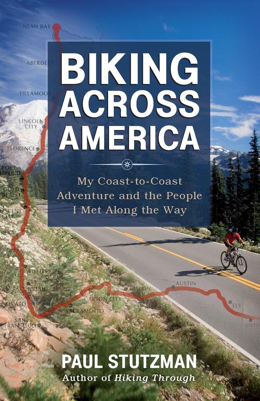 Biking Across America: My Coast-to-Coast Adventure and the People I Met Along the Way PDF