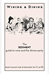 Wining and Dining - The Sediment Guide to Wine and the Dinner-Party Kindle Edition