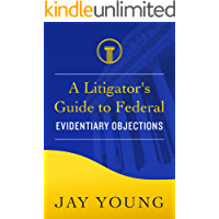 A Litigator's Guide to Federal Evidentiary Objections: How to Make Objections at Trial (Your Legal Guides Book 2)