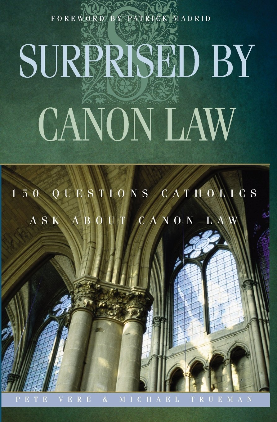 Surprised By Canon Law: 150 Questions Laypeople Ask About Canon Law