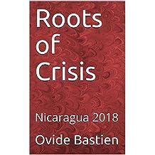 Roots of Crisis: Nicaragua 2018 Aug 30, 2018