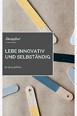 Lebe innovativ! Was ich gerne mit 20 gewusst hätte. (Entdecke deinen StartupGeist 1) (German Edition) Kindle Edition