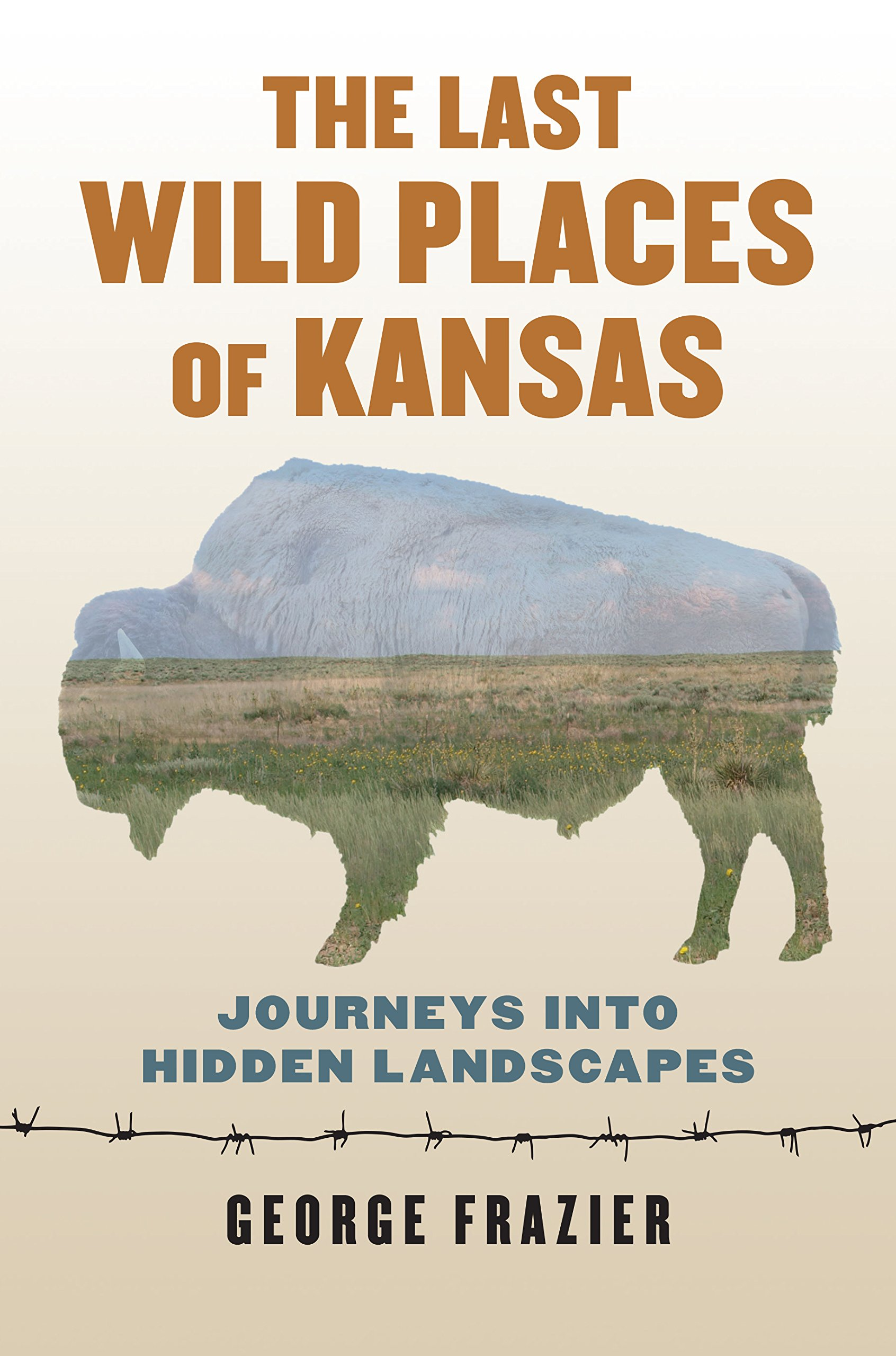 the last wild places of kansas journeys into hidden landscapes george frazier 9780700624829 amazon com books