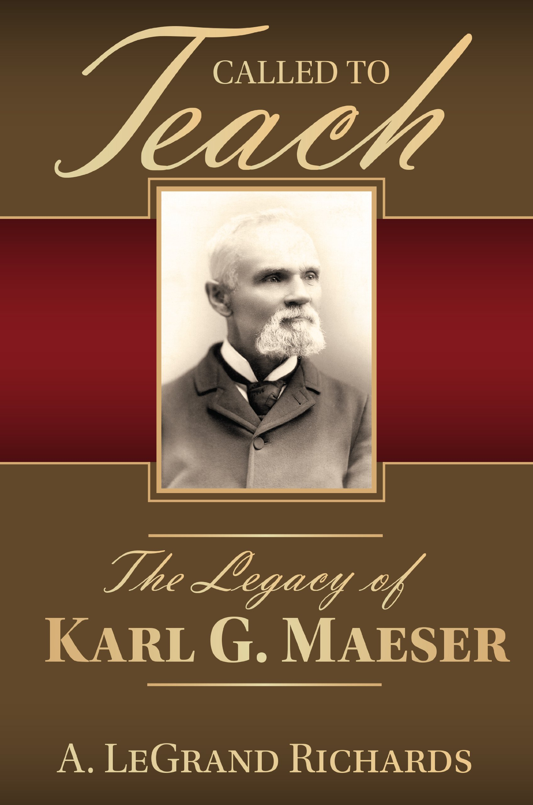Read Online Called to Teach: The Story of Karl G. Maeser PDF