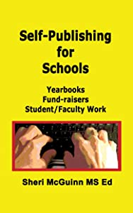 Self-Publishing for Schools: Yearbooks, Fund-raiser, Student/Faculty Work