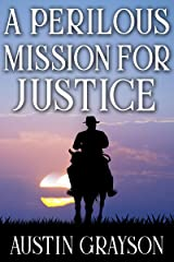 A Perilous Mission for Justice: A Historical Western Adventure Book Kindle Edition