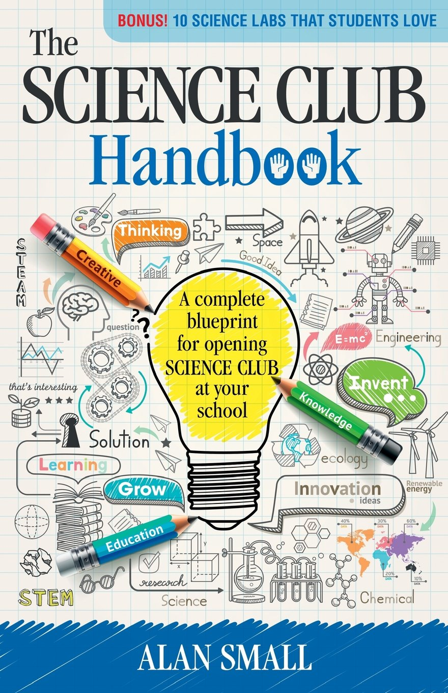 Amazon the science club handbook the complete blueprint for amazon the science club handbook the complete blueprint for opening science club at your school 9780692716779 alan small books fandeluxe Gallery
