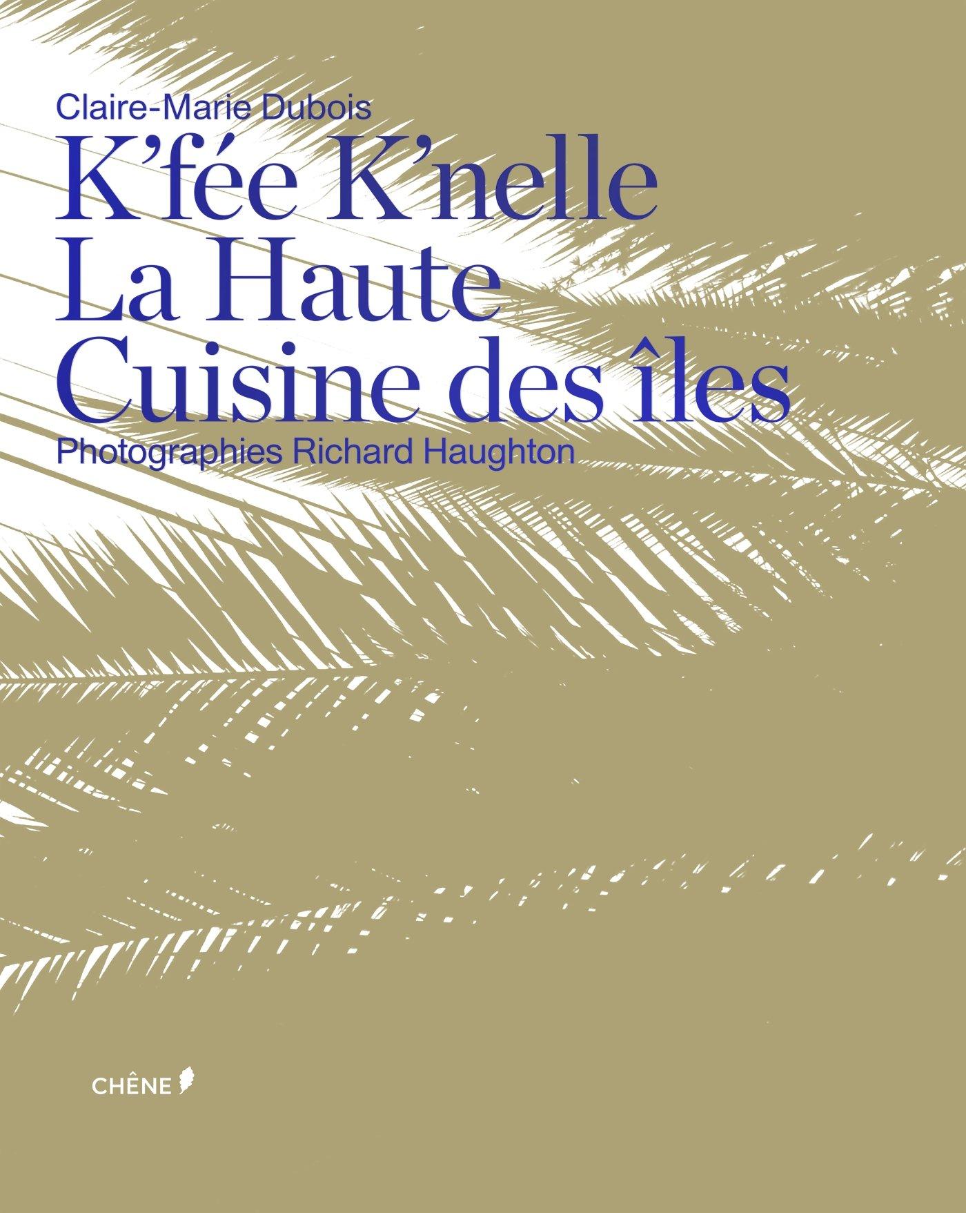 K Fee K Nelle La Haute Cuisine Des Iles Claire Marie Dubois