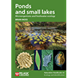 Ponds and small lakes: Microorganisms and freshwater ecology (Naturalists' Handbooks Book 32)