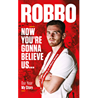 Robbo: Now You're Gonna Believe Us. Our Year, My Story. (English Edition)