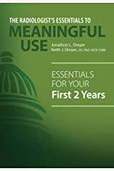The Radiologist's Essentials to Meaningful Use: Essentials for Your First 2 Years Kindle Edition