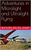 Adventures in Microlight and Ultralight Flying (English Edition)