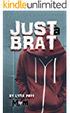 Just a Brat: m/m romance (Serious Top - Delinquent Teen Bottom)