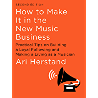 How To Make It in the New Music Business: Practical Tips on Building a Loyal Following and Making a Living as a Musician… book cover