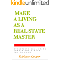 Make a Living as a Real State Master - Everything Real State Agents don't Want You to Know (English Edition)